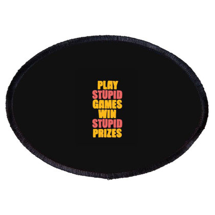Play Stupid Games Win Stupid Prizes Oval Patch Designed By Blackstone