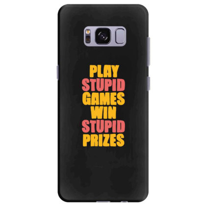 Play Stupid Games Win Stupid Prizes Samsung Galaxy S8 Plus Case Designed By Blackstone