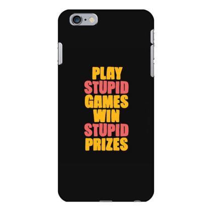 Play Stupid Games Win Stupid Prizes Iphone 6 Plus/6s Plus Case Designed By Blackstone
