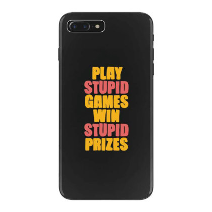 Play Stupid Games Win Stupid Prizes Iphone 7 Plus Case Designed By Blackstone