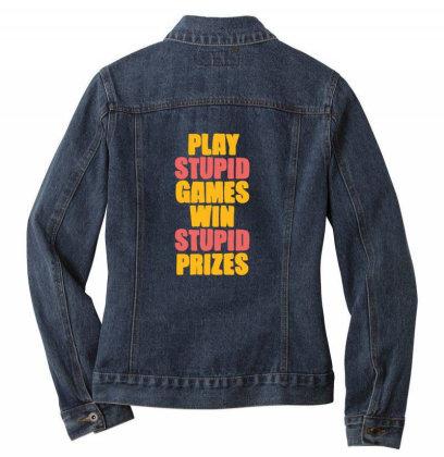 Play Stupid Games Win Stupid Prizes Ladies Denim Jacket Designed By Blackstone