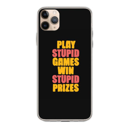 Play Stupid Games Win Stupid Prizes Iphone 11 Pro Max Case Designed By Blackstone