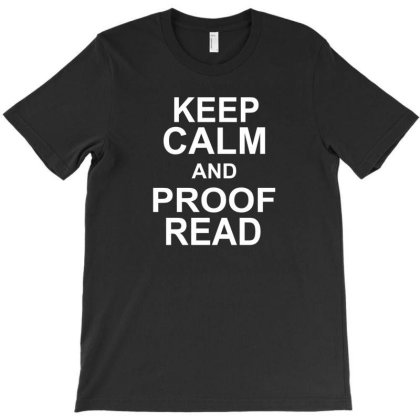 Keep Calm And Proof Read T-shirt Designed By Suryanaagus068