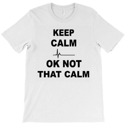 Keep Calm Ok Not T-shirt Designed By Suryanaagus068