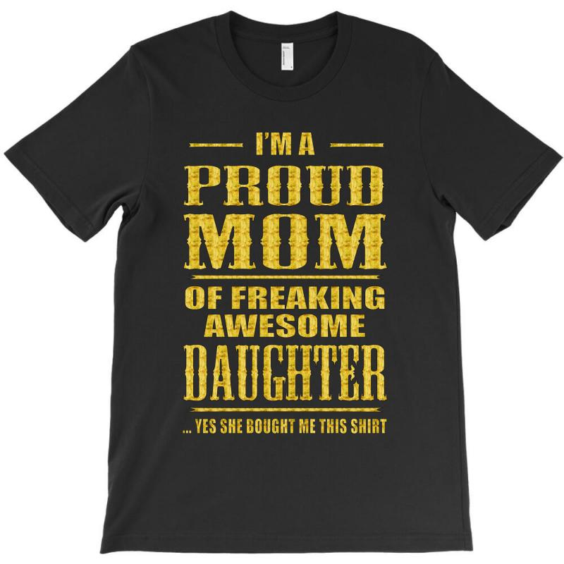 I'm Proud Mom Of Freaking Awesome Daughter T-shirt | Artistshot