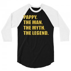 pappy the man the myth the legend gold etidion 3/4 Sleeve Shirt | Artistshot