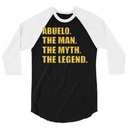 abuelo the man the myth the legend 3/4 Sleeve Shirt   Artistshot