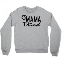 mama tried Crewneck Sweatshirt   Artistshot