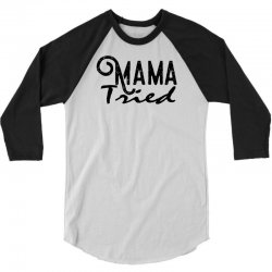 mama tried 3/4 Sleeve Shirt   Artistshot