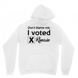 Don't blame me, I voted Remain Unisex Hoodie | Artistshot