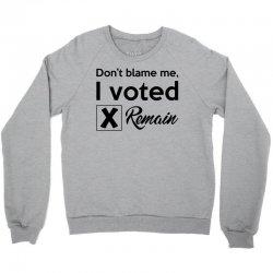 Don't blame me, I voted Remain Crewneck Sweatshirt | Artistshot