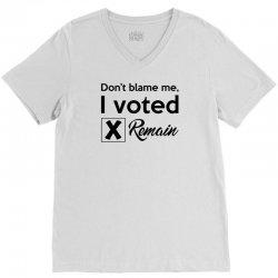 Don't blame me, I voted Remain V-Neck Tee | Artistshot