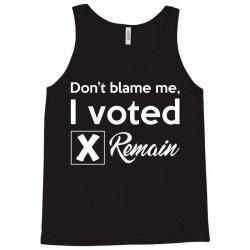 Don't blame me, I voted Remain Tank Top | Artistshot