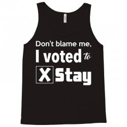 dont belame me i voted to stay Tank Top   Artistshot