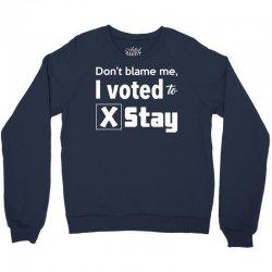 dont belame me i voted to stay Crewneck Sweatshirt   Artistshot
