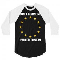 dont blame me i voted to stay  eu stars 3/4 Sleeve Shirt | Artistshot