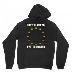 dont blame me i voted to stay  eu stars Unisex Hoodie | Artistshot