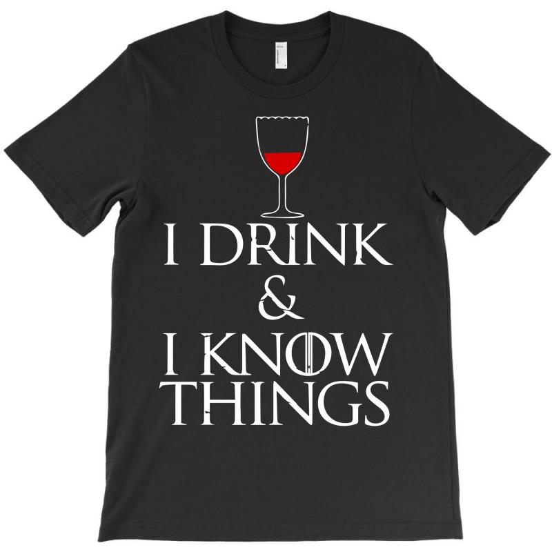 I Drink And I Know Things T-shirt | Artistshot