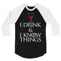 i drink and i know things 3/4 Sleeve Shirt | Artistshot