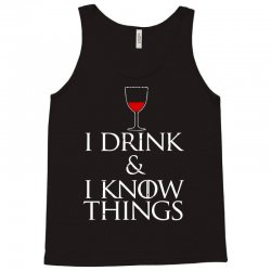 i drink and i know things Tank Top | Artistshot