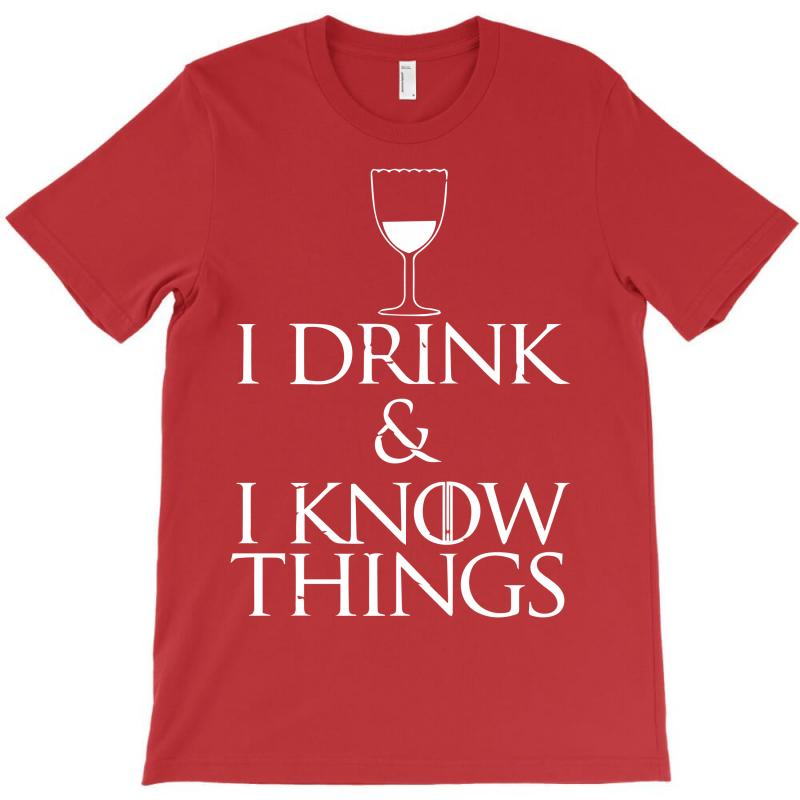 I Drink And I Know Things T-shirt   Artistshot