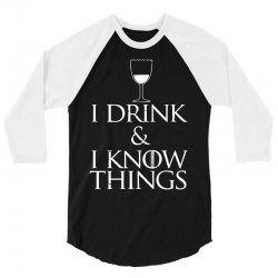 i drink and i know things 3/4 Sleeve Shirt   Artistshot