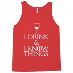 i drink and i know things Tank Top   Artistshot