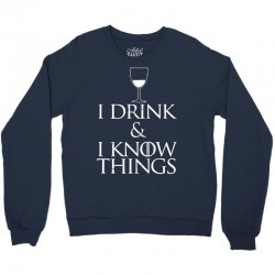 i drink and i know things Crewneck Sweatshirt   Artistshot