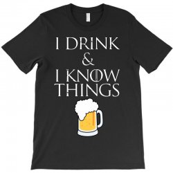 i drink and i know things beer T-Shirt | Artistshot