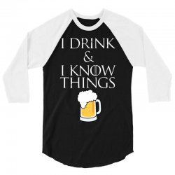 i drink and i know things beer 3/4 Sleeve Shirt | Artistshot