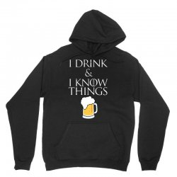 i drink and i know things beer Unisex Hoodie | Artistshot