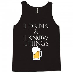 i drink and i know things beer Tank Top | Artistshot