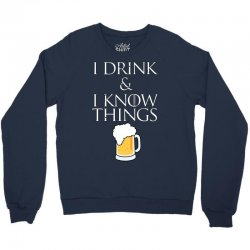 i drink and i know things beer Crewneck Sweatshirt | Artistshot