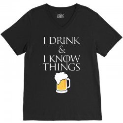 i drink and i know things beer V-Neck Tee | Artistshot