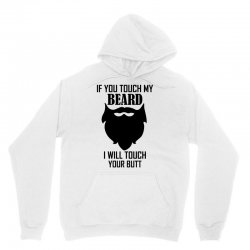 Warning If You Touch My Beard Will Touch Your Butt Unisex Hoodie | Artistshot