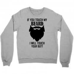 Warning If You Touch My Beard Will Touch Your Butt Crewneck Sweatshirt | Artistshot