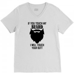 Warning If You Touch My Beard Will Touch Your Butt V-Neck Tee | Artistshot