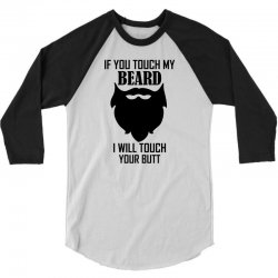 Warning If You Touch My Beard Will Touch Your Butt 3/4 Sleeve Shirt | Artistshot