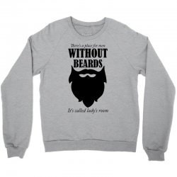 there's a place for men without beards it's called the ladies room Crewneck Sweatshirt | Artistshot
