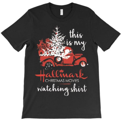 Merry Christmas T Shirt, This Is My Hallmark Christmas Movies Watching T-shirt Designed By Welcome12