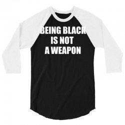 Being Black Is Not A Weapon - Black Lives Matter 3/4 Sleeve Shirt | Artistshot