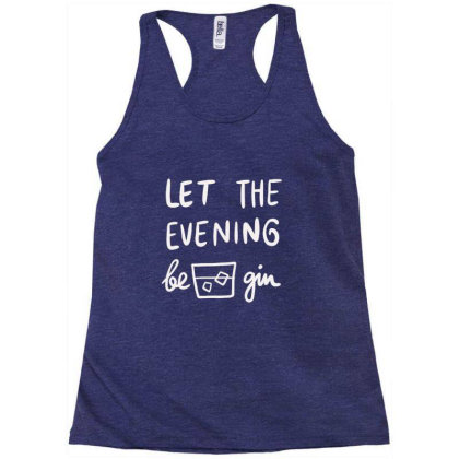 Let The Evening Be Gin Racerback Tank Designed By Blackstone