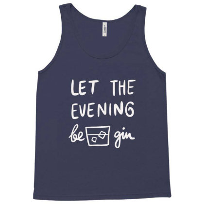 Let The Evening Be Gin Tank Top Designed By Blackstone