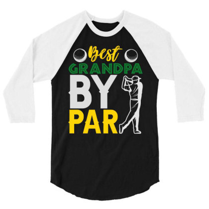 Best Grandpa By Par 3/4 Sleeve Shirt Designed By Iconshop