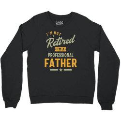 Mens Professional Father Retired Gift Crewneck Sweatshirt | Artistshot