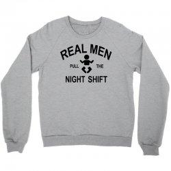 Real  Men Pull The Night Shift Crewneck Sweatshirt   Artistshot