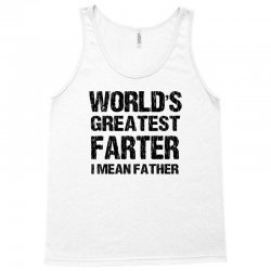World's Greatest Farter - I Mean Father Tank Top | Artistshot