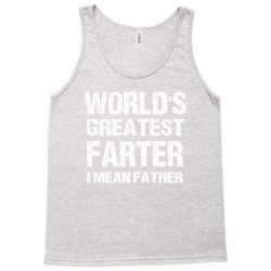 World's Greatest Farter - I Mean Father Tank Top | Artistshot