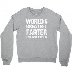 World's Greatest Farter - I Mean Father Crewneck Sweatshirt | Artistshot