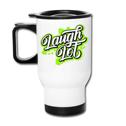 Laugh Lot Travel Mug Designed By Dhiart